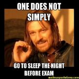 One does not sleep before an exam
